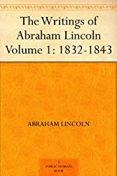 The Writings of Abraham Lincoln - Volume 1: 1832-1843