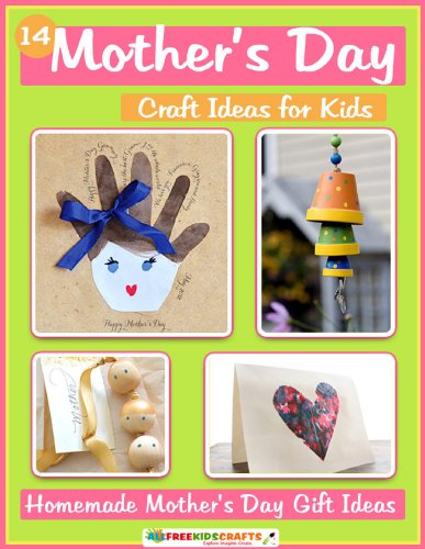 14 Mother's Day Craft Ideas for Kids: Homemade Mother's Day Gift Ideas book cover