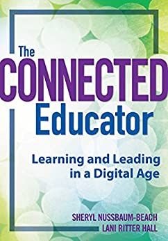 The Connected Educator: Learning and Leading in a Digital Age (Classroom Strategies) by [Nussbaum-Beach, Sheryl, Ritter Hall, Lani]