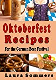 Oktoberfest Recipes for the German Beer Festival: Volume 8 (Cooking Around the World)