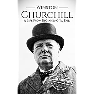 Winston Churchill: A Life From Beginning to End (World War 2 Biographies Book 8)