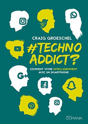 TechnoAddict ?: Comment vivre intelligemment avec un smartphone par Craig Groeschel