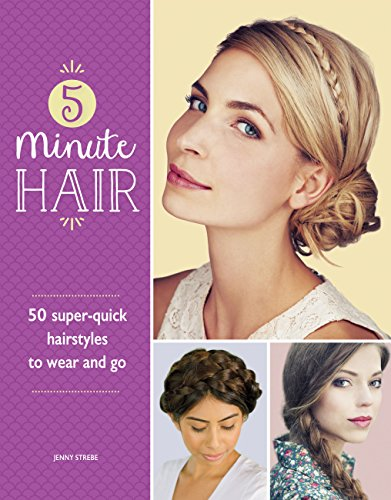 5-Minute Hair: 50 super-quick hairstyles to wear and go (English Edition) por Jenny Strebe