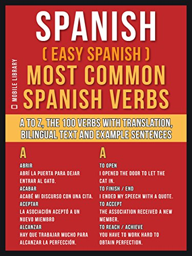 Spanish ( Easy Spanish ) Most Common Spanish Verbs: A to Z, the 100 Verbs with Translation, Bilingual Text and Example Sentences (Foreign Language Learning Guides) (English Edition)