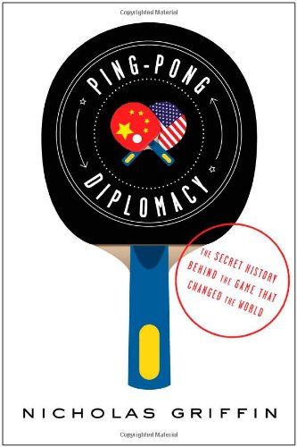Ping-Pong Diplomacy: The Secret History Behind the Game That Changed the World por Nicholas Griffin