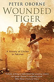 Wounded Tiger: A History of Cricket in Pakistan (English Edition) par [Oborne, Peter]