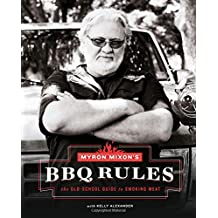 Myron Mixon's BBQ Rules: The Old-School Guide to Smoking Meat: The Old-School Guide to Smoking Meat