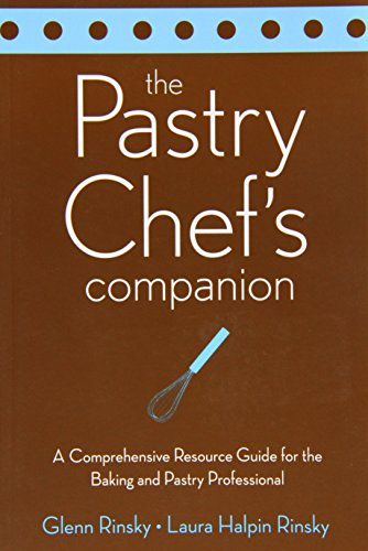 The Pastry Chef\'s Companion: A Comprehensive Resource Guide for the Baking and Pastry Professional: A Comprehnsive Resource Guide for the Baking and Pastry Professional