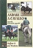 Andare a cavallo. Manuale di tecniche equestri