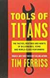 #10: Tools of Titans: The Tactics, Routines and Habits of Billionaires, Icons and World-Class Performers
