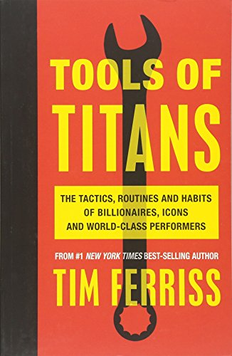 Tools of Titans: The Tactics, Routines, and Habits of Billionaires, Icons, and World-Class Performers por Timothy Ferriss