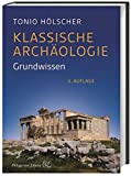 Klassische Archäologie: Grundwissen - Tonio Hölscher