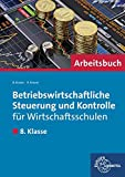 Betriebswirtschaftliche Steuerung und Kontrolle für Wirtschaftsschulen: Arbeitsbuch 8. Klasse bei Amazon kaufen