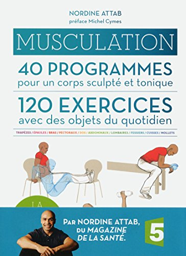 Musculation- 40 programmes - 120 exercices par Nordine ATTAB