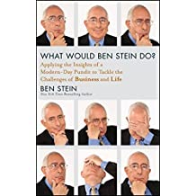 What Would Ben Stein Do: Applying the Wisdom of a Modern-Day Prophet to Tackle the Challenges of Business and Life by Ben Stein (2011-10-25)