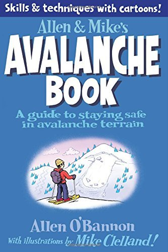 Allen & Mike's Avalanche Book: A Guide to Staying Safe in Avalanche Terrain (Allen & Mike's Series) by Mike Clelland (4-Dec-2012) Paperback
