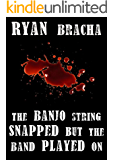 The Banjo String Snapped But The Band Played On