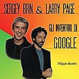 Sergey Brin e Larry Page: Gli inventori di Google