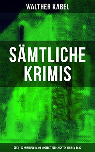 Sämtliche Krimis: Über 100 Kriminalromane & Detektivgeschichten in einem Band: Vier Tote, Moderne Verbrecher, Wer?!, Das graue Gespenst, Die Liebespost, ... Die Rätselbrücke, Der Piratenschoner...