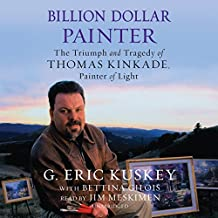 Billion Dollar Painter the Triumph and Tragedy of Thomas Kinkade, Painter of Light