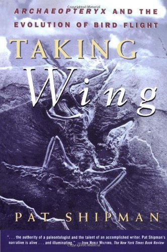 Taking Wing: Archaeopteryx and the Evolution of Bird Flight by Shipman, Pat (1999) Paperback