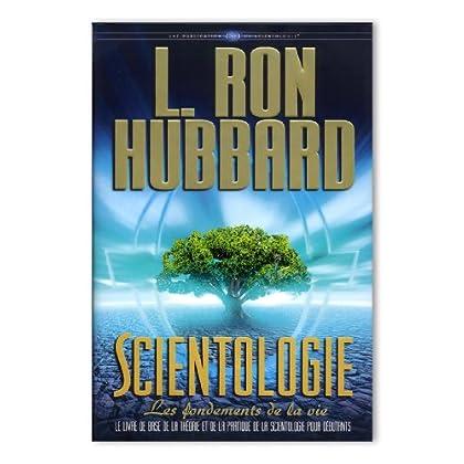 Scientologie, les Fondements de la Vie (Les Fondements livre 26): Le livre de base de la théorie et de la pratique de la scientologie pour débutants