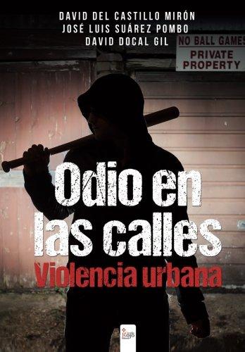 Descargar Libro Odio en las calles: Violencia Urbana de David Del Castillo Mirón
