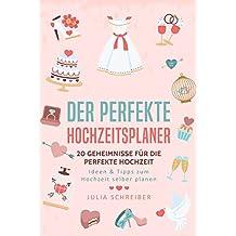 Der perfekte Hochzeitsplaner: 20 Geheimnisse für die perfekte Hochzeit - Ideen & Tipps zum Hochzeit selber planen