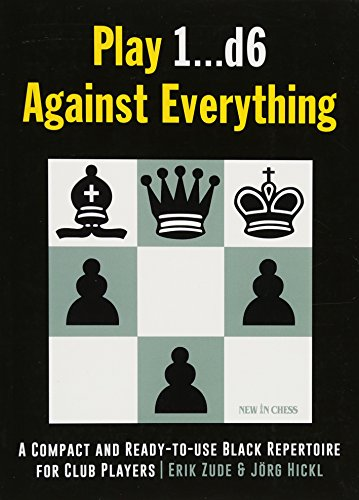 Play 1...D6 Against Everything: A Compact and Ready-To-Use Black Repertoire for Club Players por Erik Zude