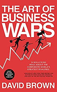 The Art of Business Wars: Battle-Tested Lessons for Leaders and Entrepreneurs from History's Gre