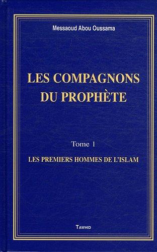 Les Compagnons du Prophète (les Premiers Hommes de l'Islam)