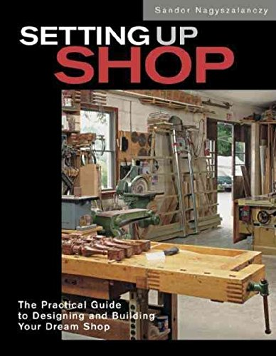 [(Setting Up Shop : The Practical Guide to Designing Your Dream Workshop)] [By (author) Sandor Nagyszalanczy] published on (October, 2000)