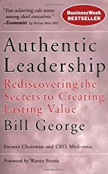 Authentic Leadership: Rediscovering the Secrets to Creating Lasting Value by George, Bill (2004) Paperback