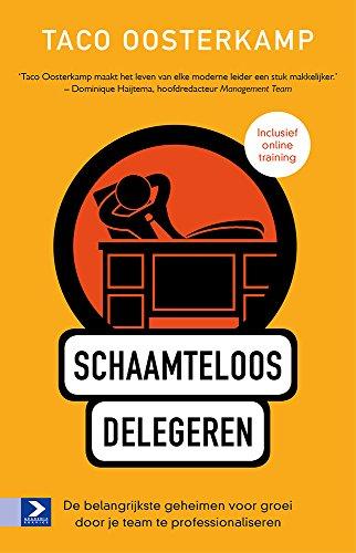 Schaamteloos delegeren: De belangrijkste geheimen voor groei door je team te professionaliseren (Dutch Edition)