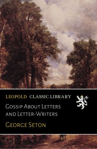 Gossip About Letters and Letter-Writers por George Seton