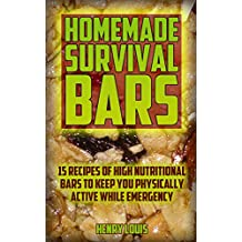 Homemade Survival Bars: 15 Recipes Of High Nutritional Bars To Keep You Physically Active While Emergency : (Survival Pantry, Canning and Preserving, Prepper's ... Prepping Book 2) (English Edition)