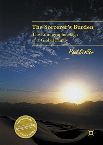 The Sorcerer's Burden: The Ethnographic Saga of a Global Family (Palgrave Studies in Literary Anthropology)