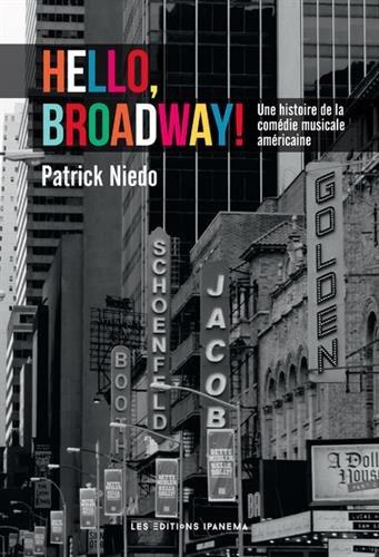 Hello, Broadway ! - Une histoire de la comédie musicale américaine par Patrick Niedo