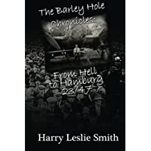 The Barley Hole Chronicles : From Hell to Hamburg: 23/47 by Harry Leslie Smith (2011-11-09)