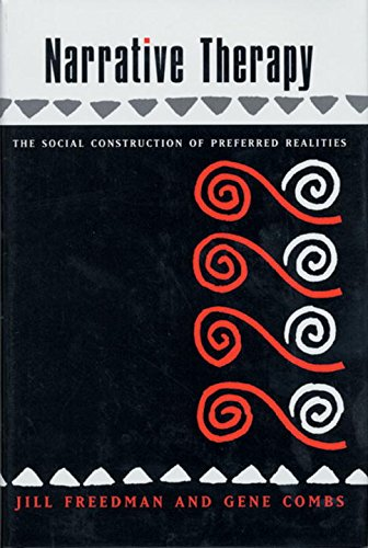 Narrative Therapy: The Social Construction of Preferred Realities (A Norton professional book)