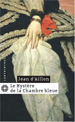 Le Mystère de la chambre bleue par Jean d' Aillon