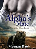 An Alpha's Mate: (Alphas of Red Moon Ranch: Part 3) BBW Shifter Mail Order Bride Romance