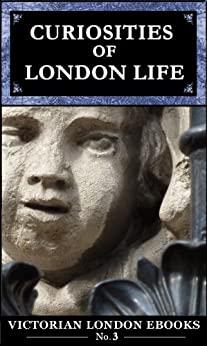 Curiosities of London Life (Victorian London Ebooks Book 3) by [Smith, Charles Manby]