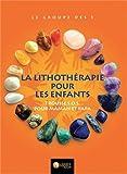 La Lithothérapie pour les enfants - Trousse SOS p..