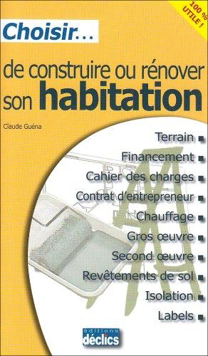 Choisir. de construire ou rénover son habitation par Claude Guéna