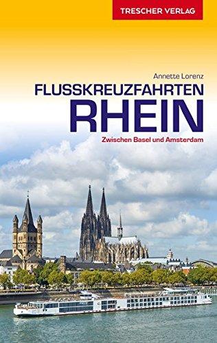 Reiseführer Flusskreuzfahrten Rhein: Zwischen Basel und Amsterdam (Trescher-Reihe Reisen)