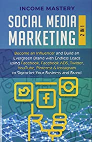 Social Media Marketing: 2 in 1: Become an Influencer & Build an Evergreen Brand with Endless Leads using F