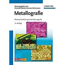 Metallografie: Mit einer Einführung in die Keramografie