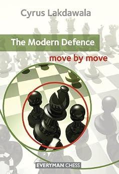 The Modern Defence: Move by Move (English Edition) par [Lakdawala, Cyrus]