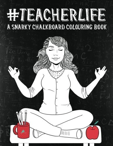 Teacher Life: A Snarky Chalkboard Colouring Book: A Unique Black Background Paper Adult Colouring Book For Teachers With Stress Relieving Patterns, ... Stress Relief & Art Colour Therapy) by Papeterie Bleu Adult Colouring Books (2016-05-16)